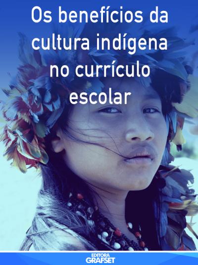 Os benefícios da cultura indígena no currículo escolar