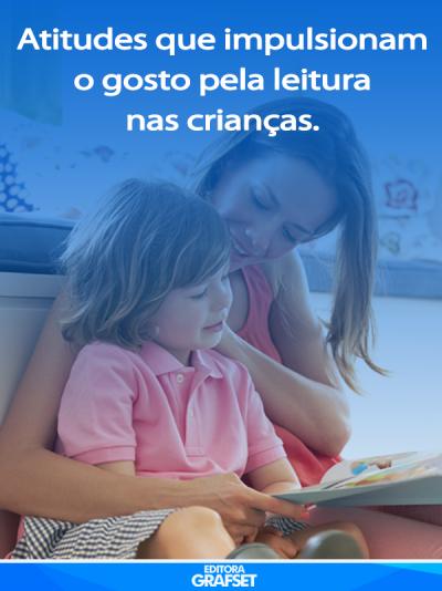 Por que a atitude do adulto é fundamental para a criança adquirir gosto pela leitura ?