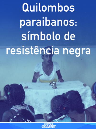 Quilombos paraibanos: símbolo de resistência negra