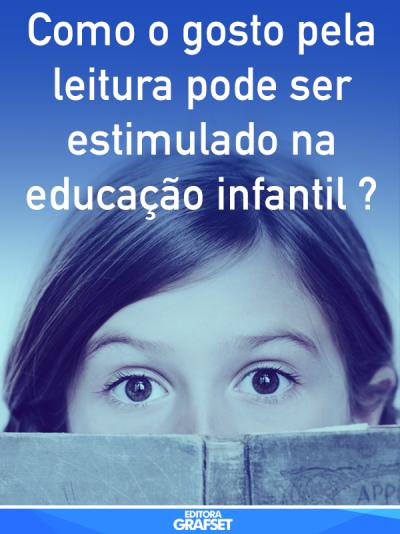 Como o gosto pela leitura pode ser estimulado na educação infantil ?